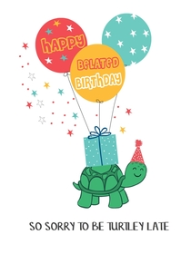 Happy Belated Birthday - Sorry to be turtley late
