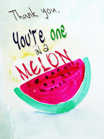 Thank You, You're One in a Melon
