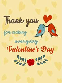 Thank You for making Everyday Valentine's Day